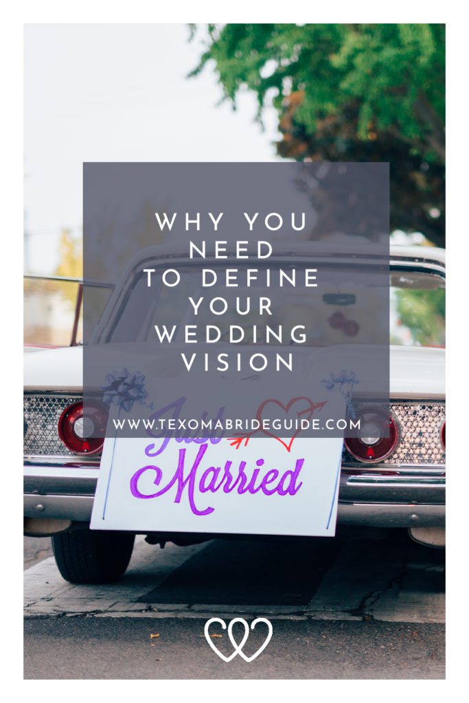 Why You Need To Define Your Wedding Vision | Texoma Bride Guide Blog