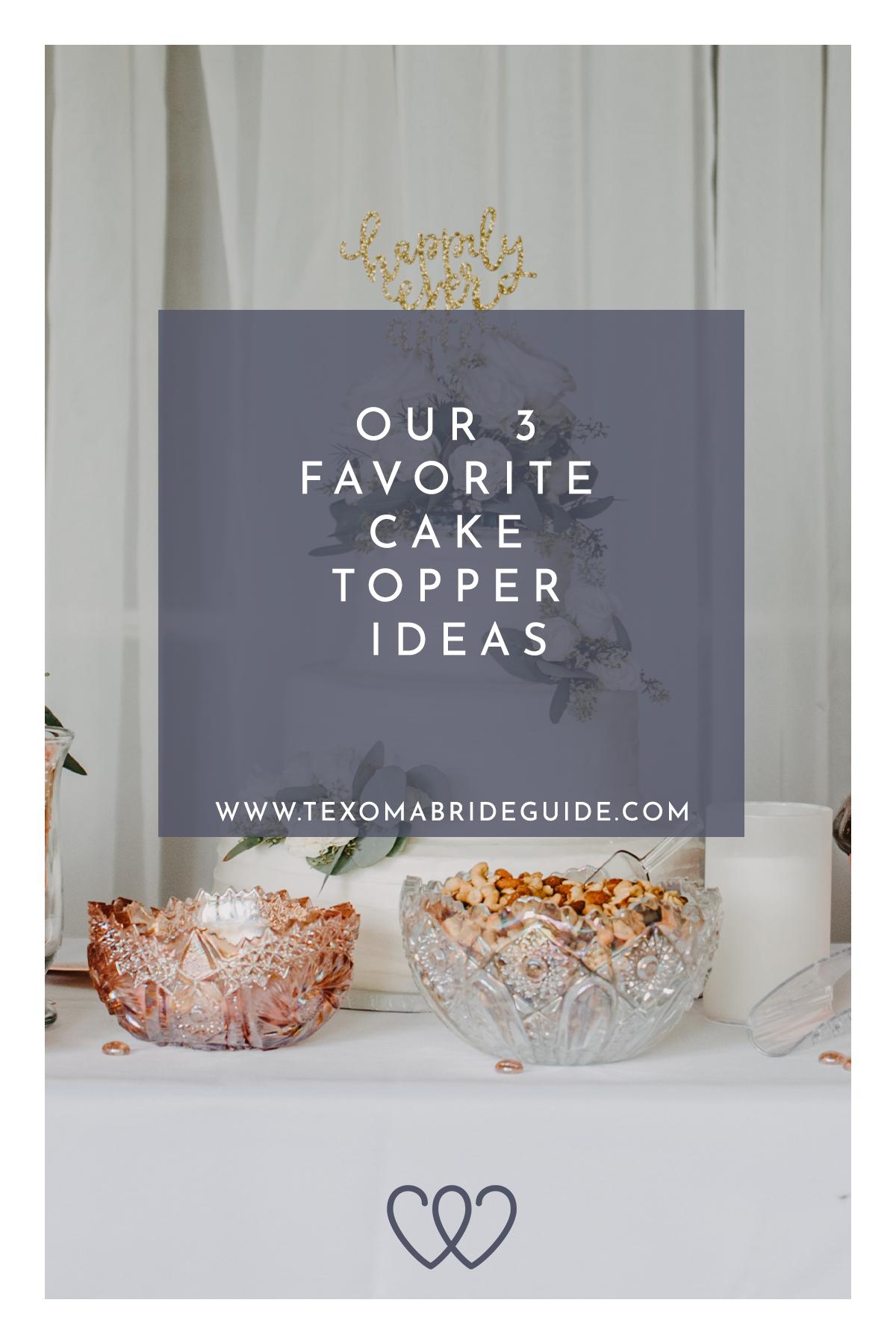 Our 3 Favorite Cake Topper Ideas | Texoma Bride Guide Blog
