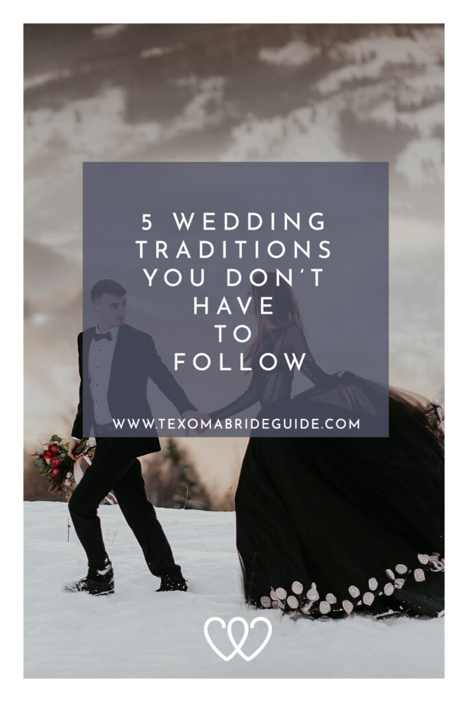 5 Wedding Traditions You Don't Have To Follow   Texoma Bride Guide Blog
